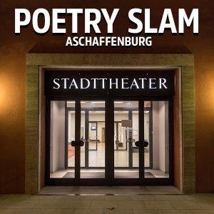Poetry Slam Aschaffenburg - Stadttheater